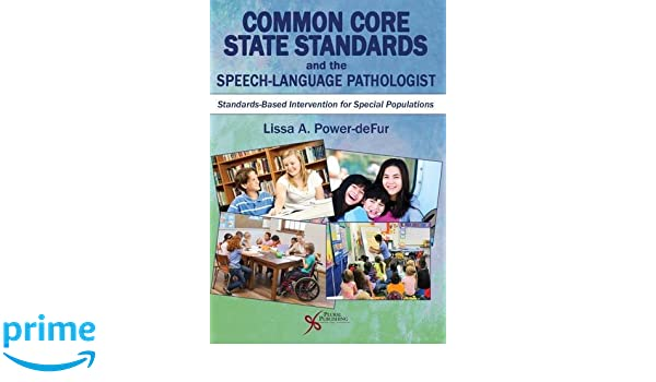 Common core state standards and the speech language pathologist common core state standards and the speech language pathologist standards based intervention for special populations lissa a power defur 9781597566186 fandeluxe Images