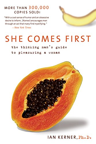 She Comes First: The Thinking Man's Guide to Pleasuring a Woman (Kerner) (Best Looking Vagina Ever)