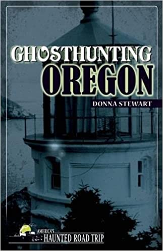 Ghosthunting Oregon (America's Haunted Road Trip) Paperback – September 16, 2014 by Donna Stewart  (Author)