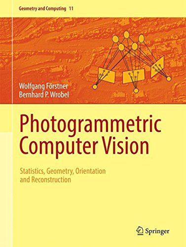 Photogrammetric Computer Vision: Statistics, Geometry, Orientation and Reconstruction (Geometry and Computing) by Springer