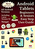 Android Tablets For Beginners & Seniors Easy Step User Guide: All Android Versions Including Latest 7.0 Nougat