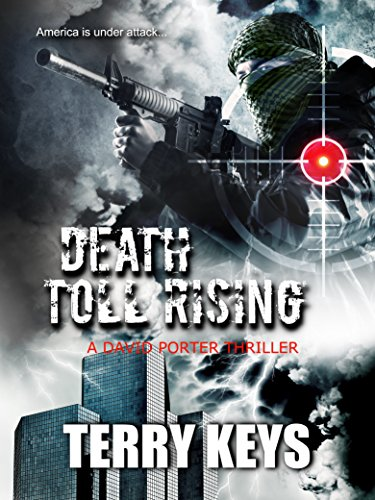 Award-winning author Terry Keys takes you on an edge-of-your-seat thrill ride for the ages! Death Toll Rising – America is under attack…: David Porter Mystery #4 (An international political crime thriller)!