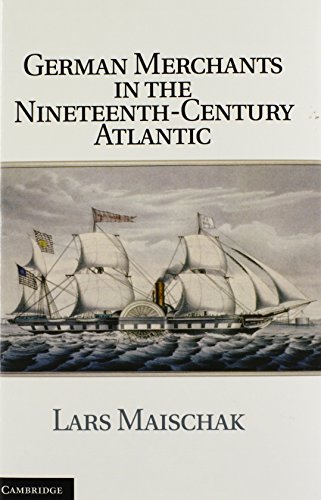 German Merchants in the Nineteenth-Century Atlantic (Publications of the German Historical Institute)