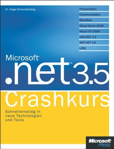 Microsoft .NET 3.5 - Crashkurs: Presentation, Communication, Workflow, Visual Basic 2008, Visual C# 2008, ADO.NET 3.5, ORM, LINQ, WPF, WCF