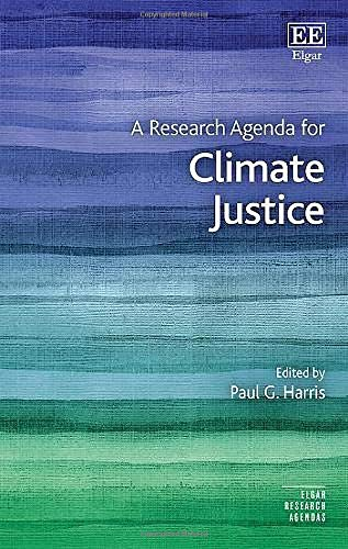 A Research Agenda for Climate Justice (Elgar Research Agendas) Paul G. Harris