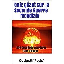 Quiz géant sur la Seconde Guerre mondiale (French Edition)