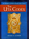 The Uta Codex: Art, Philosophy, and Reform in Eleventh-Century Germany, Adam S. Cohen, 027101959X