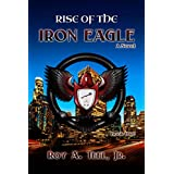 Rise of The Iron Eagle: A Suspense-Thriller The Iron Eagle Series Book: One