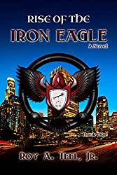 Rise of The Iron Eagle: A Suspense-Thriller In The Iron Eagle Series Book One