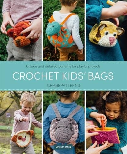 Crochet Kids' Bags: Unique and Detailed Patterns for Playful Projects pdf epub