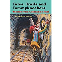 Tales, Trails and Tommyknockers: Stories from Colorado's Past
