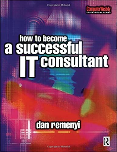 How To Become A Successful It Consultant Computer Weekly Professional Remenyi Dan 9780750648615 Amazon Com Books