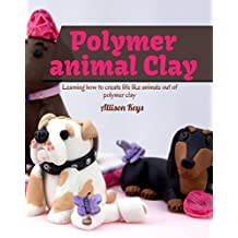 Polymer animal clay : Learning how to create life like animals out of polymer clay