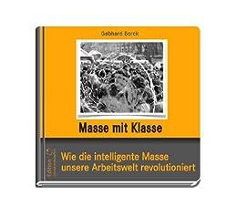 06 Masse mit Klasse - wie die intelligente Masse unsere Arbeitswelt revolutioniert (Affenmärchen - Arbeit frei von Lack und Leder) (German Edition)