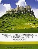 Aggiunte Alla Ornitologia Della Papuasia E Delle Molucche, Tommaso Salvadori, 114926683X