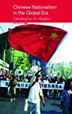 Chinese Nationalism in the Global Era, Hughes, Christopher R., 0415182654