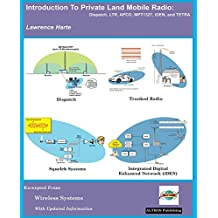 Introduction to Private Land Mobile Radio (LMR): Dispatch, LTR, APCO, MPT1327, iDEN, and TETRA