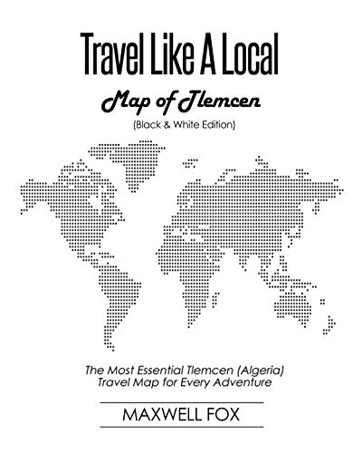 Travel Like a Local - Map of Tlemcen (Black and White Edition): The Most Essential Tlemcen (Algeria) Travel Map for Every Adventure