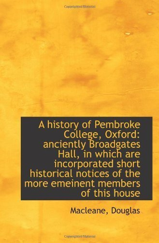 A history of Pembroke College, Oxford: anciently Broadgates Hall, in which are incorporated short hi by Macleane, Douglas - Mall Gardens Pembroke
