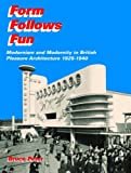 Form Follows Fun : Modernism and Modernity in British Pleasure Architecture 1925-1940, Peter, Bruce, 041542819X