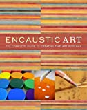Encaustic Art: The Complete Guide to Creating Fine Art with Wax