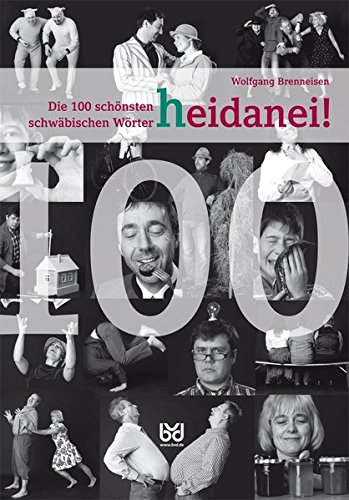 heidanei!: Die 100 schönsten schwäbischen Wörter