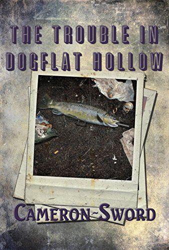 The Trouble In Dogflat Hollow by [Sword, Cameron]
