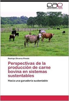 Book Perspectivas de la producci????n de carne bovina en sistemas sustentables: Hacia una ganader????a sustentable (Spanish Edition) by Rodrigo Olivares Pineda (2012-04-20)