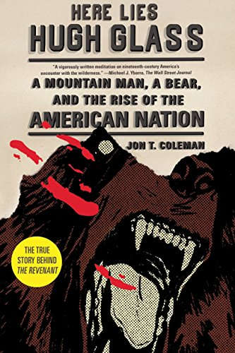 Here Lies Hugh Glass  A Mountain Man  A Bear  And The Rise Of The American Nation  American Portrait  Hill And Wang