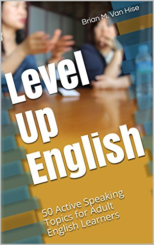Level Up English: 50 Active Speaking Topics for Adult English Learners