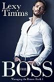 The Boss: (Billionaire Romance) (Managing the Bosses Book 1)