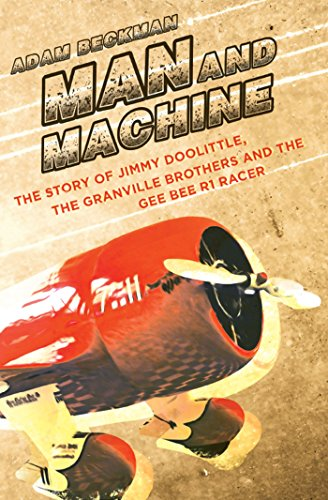 Man and Machine: The Story of Jimmy Doolittle, the Granville Brothers and the Gee Bee R1 ()