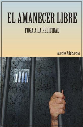 Descargar Libro El Amanecer Libre - Fuga A La Felicidad Aurelio Valdearena