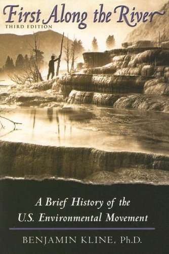 First Along the River: A Brief History of the U.S. Environmental Movement (History Of Environmental Policy In The Us)