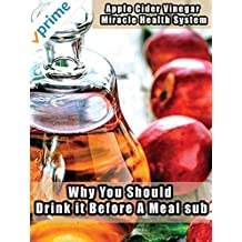 Apple Cider Vinegar Miracle Health System - Why You Should Drink it Before A Meal