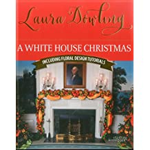 A White House Christmas: Including Floral Design Tutorials