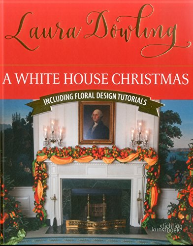 A White House Christmas: Including Floral Design Tutorials (For Christmas Sale Wreaths White)