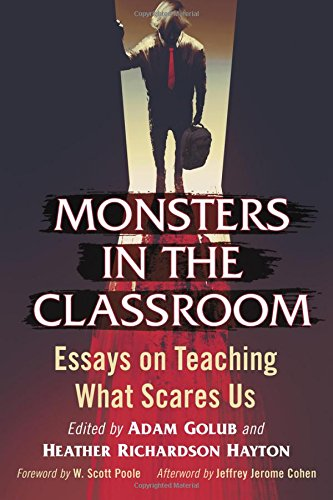 Monsters in the Classroom: Essays on Teaching What Scares Us