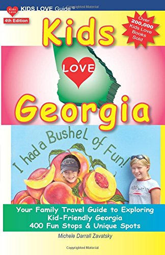 KIDS LOVE GEORGIA, 4th Edition: Your Family Travel Guide to Exploring Kid-Friendly Georgia. 400 Fun Stops & Unique Spots (KIDS LOVE TRAVEL GUIDES) ebook