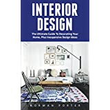 Interior Design: The Ultimate Guide To Decorating Your Home, Plus Inexpensive Design Ideas (Feng Shui, Interior Design Handbook)