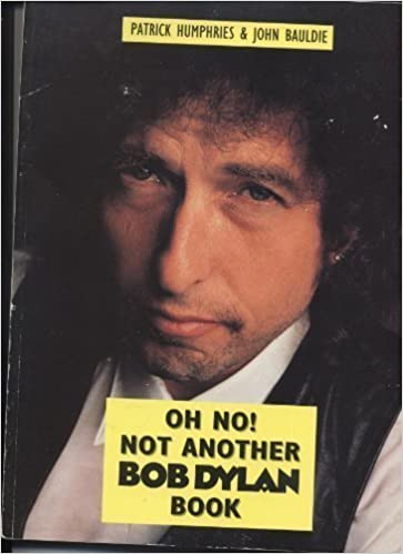 Book Oh No! Not Another Bob Dylan Book by Patrick Humphries (1991-04-01)