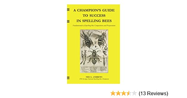 A champions guide to success in spelling bees fundamentals of a champions guide to success in spelling bees fundamentals of spelling bee competition and preparation kindle edition by ned g andrews fandeluxe Image collections