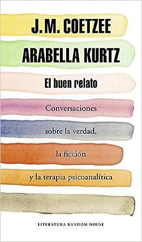 ... la ficción y la terapia psicoanalítica Literatura Random House: Amazon.es: J.M. Coetzee, Arabella Kurtz, Javier Calvo Perales;: Libros