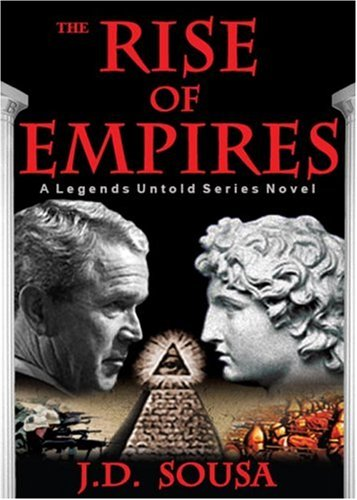 The Rise of Empires A Legends Untold Series J.D. Sousa