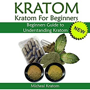 Kratom: Kratom for Beginners Audiobook
