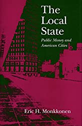 The Local State: Public Money and American Cities (Stanford Studies in the New Political History)