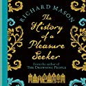 History of a Pleasure Seeker Audiobook by Richard Mason Narrated by Dan Stevens
