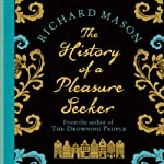 History of a Pleasure Seeker | Richard Mason
