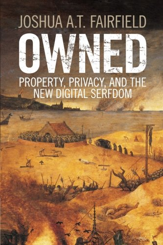 Owned: Property, Privacy, and the New Digital Serfdom PDF