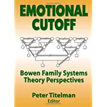 Emotional Cutoff: Bowen Family Systems Theory Perspectives by Peter Titelman (2003-09-18)